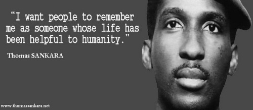 "Image of Thomas Sankara emblazoned with the quote ""I want people to remember me as someone whose life has been useful to humanity""."